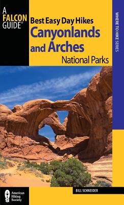 Best Easy Day Hikes Canyonlands and Arches National Parks By Schneider, Bill